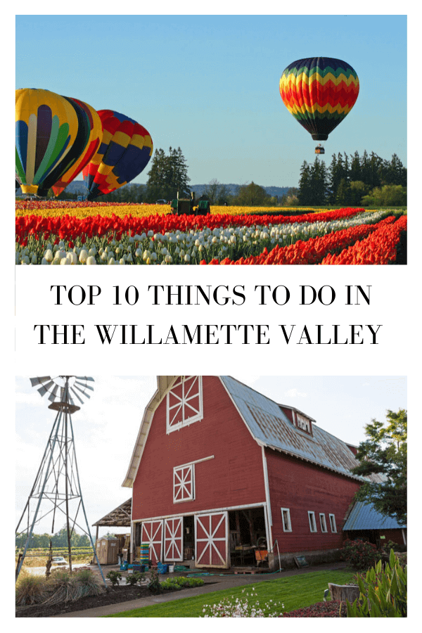Ready to plan your vacation for 2020? Here are the top 10 things to do in Willamette Valley, Oregon in 2020! #oregon #willamettevalley #bucketlist #pnw #oregonstate #farmtotable #wineries #tulips #hotairballoon